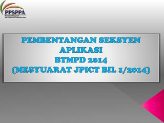 PEMBENTANGAN SEKSYEN APLIKASI  BTMPD 2014 (MESYUARAT JPICT BIL 1/2014)