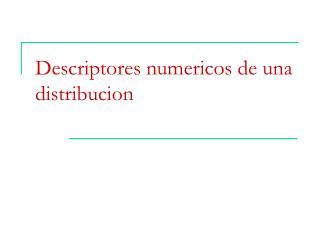 Descriptores numericos de una distribucion