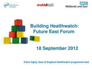 Building Healthwatch:   Future East Forum 18 September 2012