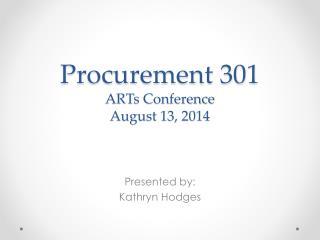 Procurement 301 ARTs Conference August 13, 2014