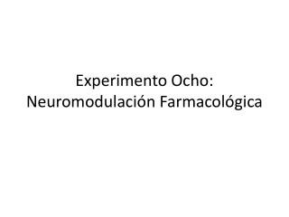 Experimento Ocho :  Neuromodulación Farmacológica