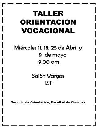 TALLER ORIENTACION VOCACIONAL Miércoles 11, 18, 25 de Abril y       9  de mayo  9:00 am