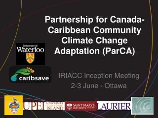 Partnership for Canada-Caribbean Community Climate Change Adaptation ( ParCA )