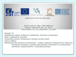 Jm�no  autora : Mgr. Jitka B�lkov� Datum vytvo?en� : 05. 12. 2012