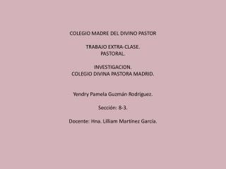 COLEGIO MADRE DEL DIVINO PASTOR TRABAJO EXTRA-CLASE. PASTORAL. INVESTIGACION.