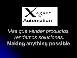 Mas que vender productos, vendemos soluciones. Making  anything  possible