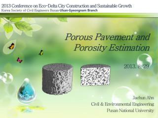 Porous Pavement and  Porosity Estimation 2013. 8. 29
