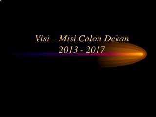 Visi – Misi Calon Dekan 2013 - 2017