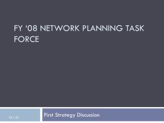 Fy '08 NETWORK PLANNING TASK FORCE