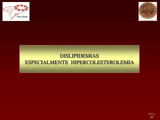 DISLIPIDEMIAS ESPECIALMENTE  HIPERCOLESTEROLEMIA