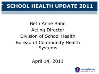 Beth Anne Bahn  Acting Director Division of School Health Bureau of Community Health Systems  April 14, 2011