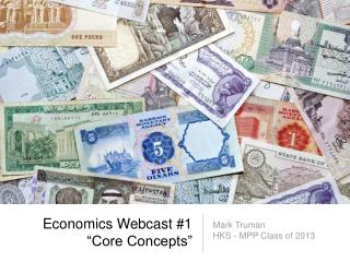"Economics Webcast #1 ""Core Concepts"""