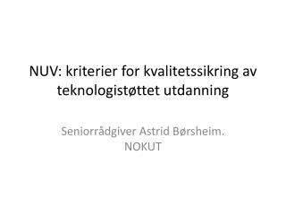 NUV:  kriterier for kvalitetssikring av teknologistøttet utdanning