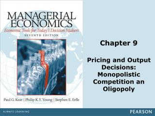 Chapter 9 Pricing and Output Decisions: Monopolistic Competition an Oligopoly
