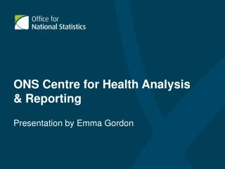 ONS Centre for Health Analysis & Reporting