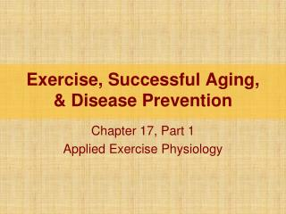 Exercise, Successful Aging, & Disease Prevention