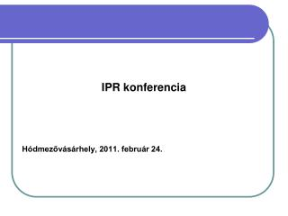 IPR konferencia Hódmezővásárhely, 2011. február 24.