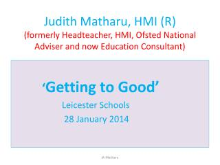 � Getting to Good�                      Leicester Schools                        28 January 2014