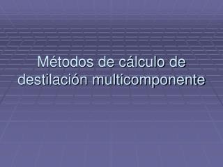 Métodos de cálculo de destilación multicomponente
