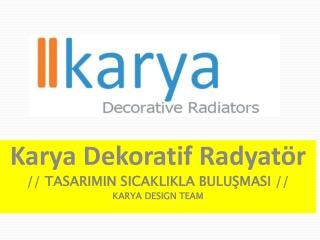Karya  Dekoratif Radyatör  // TASARIMIN SICAKLIKLA BULUŞMASI // KARYA DESIGN TEAM