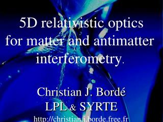 5D relativistic optics for matter and antimatter  interferometry .