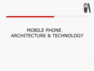 MOBILE PHONE    ARCHITECTURE & TECHNOLOGY