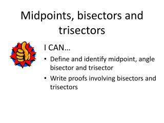 Midpoints, bisectors and  trisectors