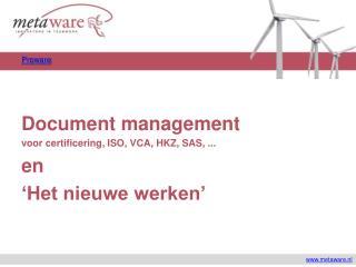 Document management voor certificering, ISO, VCA, HKZ, SAS, ... en  'Het nieuwe werken'