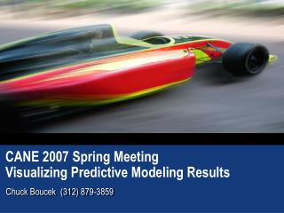 CANE 2007 Spring Meeting Visualizing Predictive Modeling Results