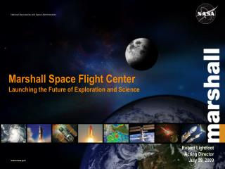 Marshall Space Flight Center Launching the Future of Exploration and Science