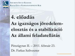 4. előadás Az igazságos jövedelem-elosztás és a stabilizáció Az állami feladatellátás