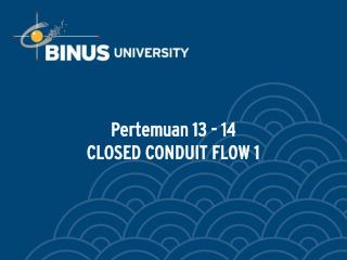 Pertemuan 13 - 14 CLOSED CONDUIT FLOW 1