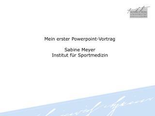 Mein erster Powerpoint-Vortrag Sabine Meyer Institut für Sportmedizin