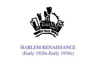 HARLEM RENAISSANCE (Early 1920s-Early 1930s)