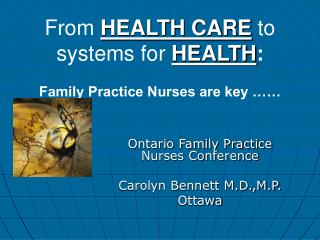From HEALTH CARE to systems for HEALTH : Family Practice Nurses are key ……