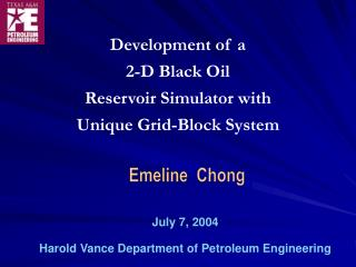 Development of a 2-D Black Oil  Reservoir Simulator with Unique Grid-Block System