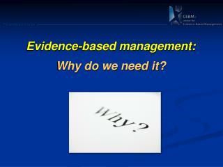 Evidence -based management: Why do we need it?
