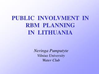 PUBLIC  INVOLVMENT  IN RBM  PLANNING IN  LITHUANIA
