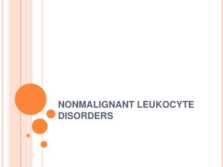 NONMALIGNANT LEUKOCYTE DISORDERS