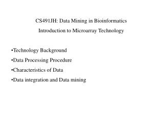 CS491JH: Data Mining in Bioinformatics Introduction to Microarray Technology  Technology Background Data Processing Proc