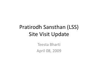 Pratirodh Sansthan (LSS) Site Visit Update