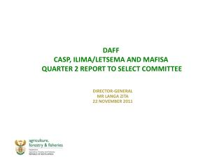 DAFF  CASP, ILIMA/LETSEMA AND MAFISA  QUARTER 2 REPORT TO SELECT COMMITTEE