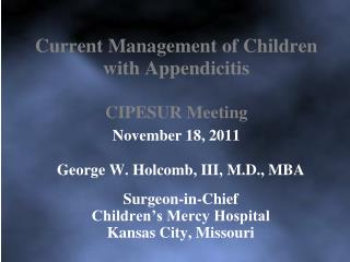 Current Management of Children with Appendicitis CIPESUR Meeting November 18, 2011