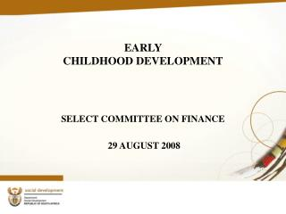 EARLY  CHILDHOOD DEVELOPMENT SELECT COMMITTEE ON FINANCE 29 AUGUST 2008