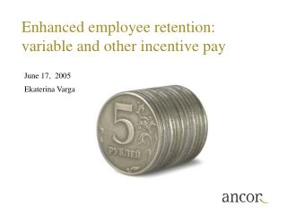 Enhanced  employee retention :   variable and other incentive pay