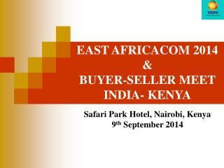 EAST AFRICACOM 2014 & BUYER-SELLER MEET  INDIA- KENYA Safari Park Hotel, Nairobi, Kenya