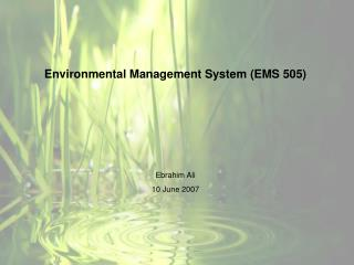 Environmental Management System (EMS 505) Ebrahim Ali 10 June 2007