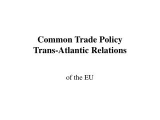 Common Trade Policy Trans-Atlantic Relations