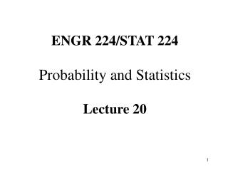 ENGR 224/STAT 224  Probability and Statistics Lecture 20