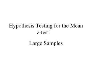 Hypothesis Testing for the Mean z-test!
